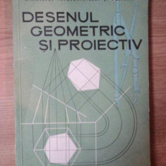DESENUL GEOMETRIC SI PROIECTIV de VIRGILIU IONESCU, 1958 - Carti Mecanica