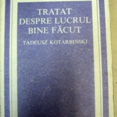 TRATAT DESPRE LUCRUL BINE FACUT-TADEUSZ KOTARBINSKI - Carte Psihologie
