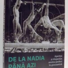 DE LA NADIA PANA AZI - APARITIA SI DISPARITIA ZECELUI PERFECT IN GIMNASTICA de DVORA MEYERS, 2016 - Carte sport