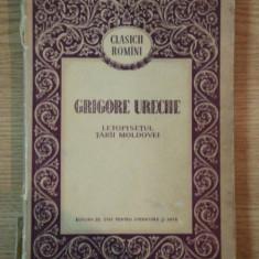 LETOPISETUL TARII MOLDOVEI de GRIGORE URECHE, 1955 - Roman