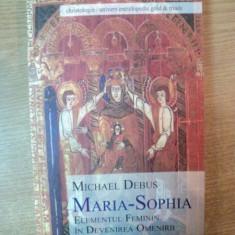MARIA SOPHIA, ELEMENTUL FEMININ IN DEVENIREA OMENIRII de MICHAEL DEBUS - Carti Crestinism