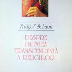DESPRE UNITATEA TRANSCENDENTA A RELIGIILOR de FRITHJOF SCHUON HUMAN, 1994 - Carti Crestinism