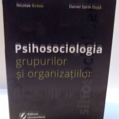 PSIHOSOCIOLOGIA GRUPURILOR SI ORGANIZATIILOR de NICOLAE GROSU, DANIEL SORIN DUTA, 2011 - Carte Psihologie