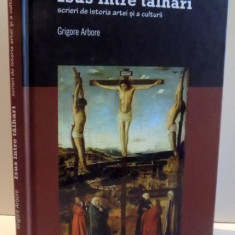 ISUS INTRE TALHARI, SCRIERI DE ISTORIA ARTEI SI A CULTURII de GRIGORE ARBORE, 2012 - Carte Istoria artei