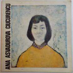ANA ASVADUROVA CIUCURENCU, EXPOZITIE RETROSPECTIVA ( 1903 - 1972 ), MARTIE, 1974 - Carte Istoria artei