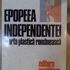 EPOPEEA INDEPENDENTEI IN ARTA PLASTICA ROMANEASCA, Bucuresti 1977 - Carte Istoria artei