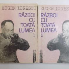 RAZBOI CU TOATA LUMEA, VOL.I-II-EUGEN IONESCU, BUC.1992 - Roman