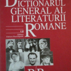 DICTIONARUL GENERAL AL LITERATURII ROMANE P-R 2006 - Carte in alte limbi straine