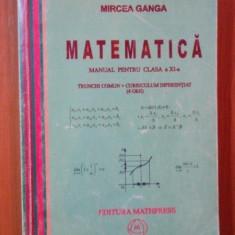 MATEMATICA MANUAL PENTRU CLASA A XI - A de MIRCEA GANGA, 2006 - Carte Matematica