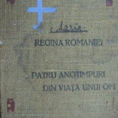 Maria Regina României - Patru Anotimpuri din Viaţa unui Om, Bucureşti, 1915 - Carte Editie princeps