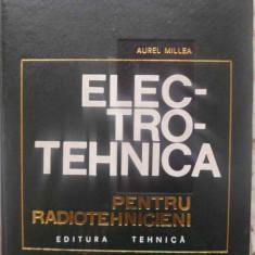 Electrotehnica Pentru Radiotehnicieni - Aurel Millea, 409173 - Carti Electrotehnica