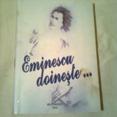 EMINESCU DOINESTE . . .