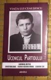 Ucenicul partidului  / Lavinia Betea, et al. Viata lui Ceausescu vol. 1