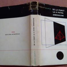 De La Punct La A Patra Dimensiune . Geometria Pentru Toti - Egmont Colerus - Carte Matematica