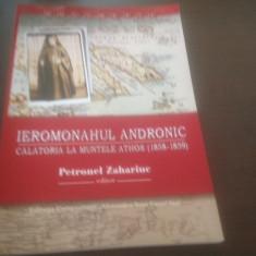 IEROM. ANDRONIC DE LA NEAMT, SECU SI NOUL NEAMT, CALATORIA LA ATHOS 1858-1859 - Carti ortodoxe