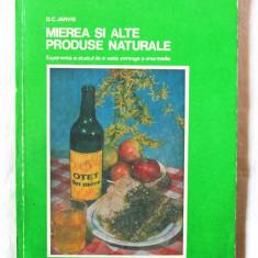 """MIEREA SI ALTE PRODUSE NATURALE"", D. C. Jarvis, APIMONDIA, 1976, Alta editura"