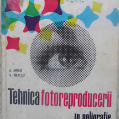 Tehnica Fotoreproducerii In Poligrafie - A. Mihai, V. Neacsu, 409321 - Carti Constructii