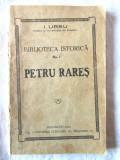 BIBLIOTECA ISTORICA Nr. 1 - PETRU RARES, I. Ursu, 1923, Alta editura