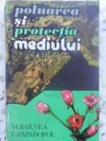 Poluarea Si Protectia Mediului - M.barnea C.papadopol ,409309