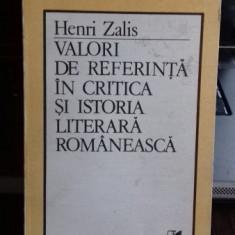 VALORI DE REFERINTA IN CRITICA SI ISTORIA LITERARA ROMANEASCA - HENRI ZALIS