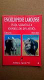 Viata salbatica a animalelor din Africa - Enciclopedie Larousse  vol.4