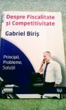 Gabriel Biriș - Despre fiscalitate și competitivitate, 140 pagini, 10 lei
