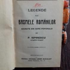 LEGENDE SAU BASMELE ROMANILOR ADUNATE DIN GURA POPORULUI - P. ISPIRESCU - Carte Basme
