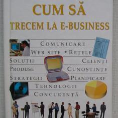 Steve Sleight - Cum Sa Trecem La E-Business - totul despre management
