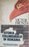 ISTORIA STALINISMULUI IN ROMANIA - Victor Frunza, Humanitas