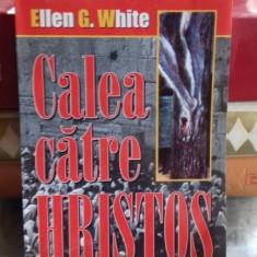 CALEA CATRE HRISTOS - ELLEN G. WHITE