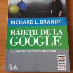BAIETII DE LA GOOGLE - CUM GANDESC LARRY PAGE SI SERGEY BRIN - RICHARD L. BRANDT