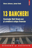 13 bancheri. Dominatia Wall Street-ului si urmatorul colaps financiar, polirom