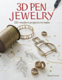 3D Pen Jewelry: 20+ Modern Projects to Make, Paperback