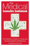 The Medical Cannabis Guidebook: The Definitive Guide to Using and Growing Medicinal Marijuana, Paperback