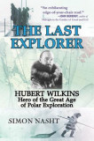 The Last Explorer: Hubert Wilkins, Hero of the Great Age of Polar Exploration, Paperback