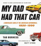 My Dad Had That Car: A Nostalgic Look at the American Automobile, 1920-1990, Hardcover