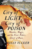 City of Light, City of Poison: Murder, Magic, and the First Police Chief of Paris, Hardcover