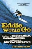Eddie Would Go: The Story of Eddie Aikau, Hawaiian Hero and Pioneer of Big Wave Surfing, Paperback