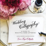Wedding Calligraphy: A Guide to Beautiful Hand Lettering, Hardcover