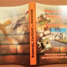 Reparati, Curatati si Renovati. Ghidul ideal pentru intretinerea intregii case, Alta editura