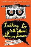 Talking to Girls about Duran Duran: One Young Man's Quest for True Love and a Cooler Haircut, Paperback