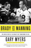 Brady Vs Manning: The Untold Story of the Rivalry That Transformed the NFL, Paperback