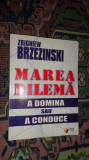 Marea dilema / a domina sau a conduce 243pag/an 2005- Zbigniew Brzezinski