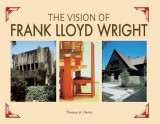 The Vision of Frank Lloyd Wright: A Complete Guide to the Designs of an Architectural Genius, Hardcover