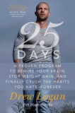 25days: A Proven Program to Rewire Your Brain, Stop Weight Gain, and Finally Crush the Habits You Hate--Forever, Hardcover