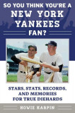 So You Think You're a New York Yankees Fan?: Stars, STATS, Records, and Memories for True Diehards, Paperback