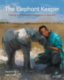 The Elephant Keeper: Caring for Orphaned Elephants in Zambia, Hardcover