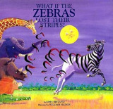 What If the Zebras Lost Their Stripes?, Hardcover