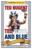Ted, White, and Blue: The Nugent Manifesto, Paperback