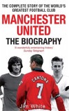 Manchester United: The Biography, Paperback